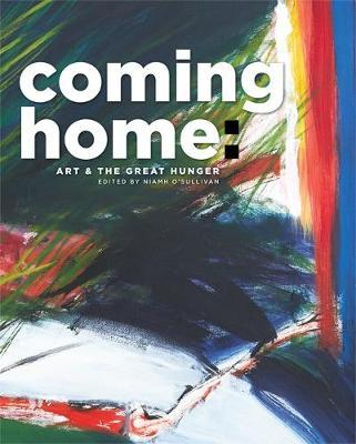 Edited by Niamh O'Sullivan | Coming Home - Art and the Great Hunger | 9780997837483 | Daunt Books