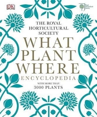 The Royal Horticultural Society | What Plant Where Encyclopedia | 9781409382973 | Daunt Books