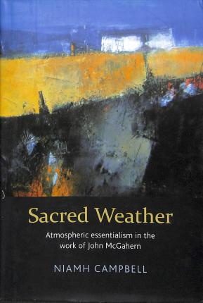 Sacred Weather | Atmospheric Essentialism in the work of John McGahern | Charlie Byrne's