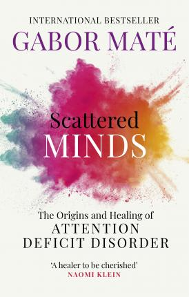 Gabor Maté | Scattered Minds | 9781785042218 | Daunt Books