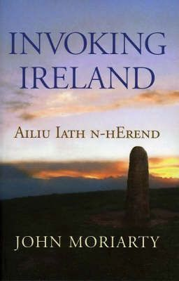 John Moriarty | Invoking Ireland | 9781843510796 | Daunt Books