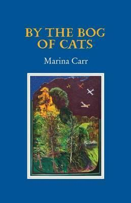 Marina Carr | By the Bog of Cats | 9781852352301 | Daunt Books