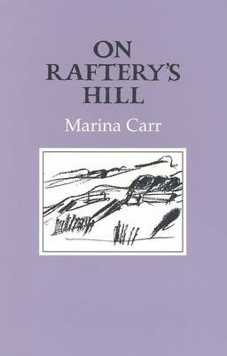 Marina Carr | On Raftery's Hill | 9781852352684 | Daunt Books