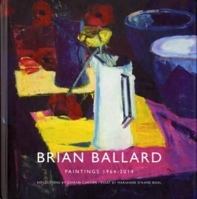 Ciaran Carson and Marianne O'Kane Boal | Brian Ballard Paintings 1964-2014 | 9781910140055 | Daunt Books