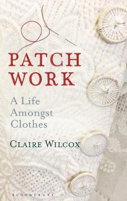 Patch Work – A Life Among Clothes | Claire Wilcox | Charlie Byrne's