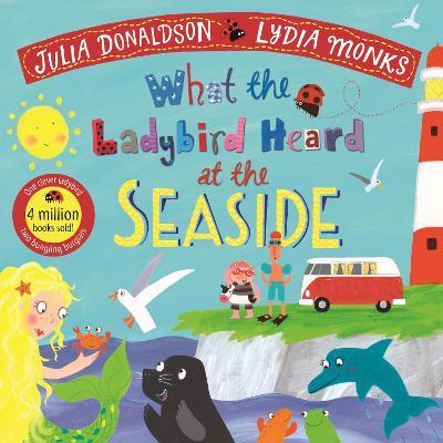 Julia Donaldson | What the Ladybird Heard at the Seaside | 9781529023152 | Daunt Books