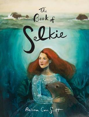 Briana Corr Scott | The Book of Selkie | 9781771088206 | Daunt Books