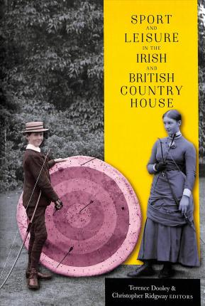Sport and Leisure in the Irish and British Country House | Edited by Dooley and Ridgeway | Charlie Byrne's