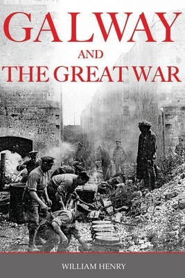 Galway and The Great War | William Henry | Charlie Byrne's