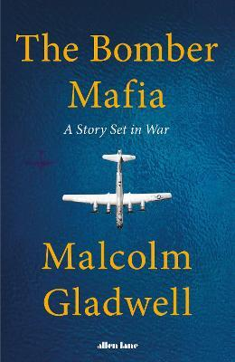 The Bomber Mafia : A Story Set In War | Malcolm Gladwell | Charlie Byrne's