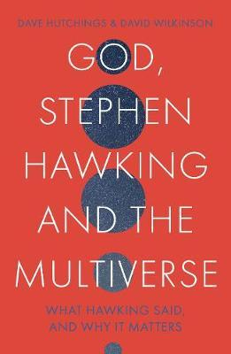 God, Stephen Hawking, and The Multiverse by David Hutchings & David Wilkinson