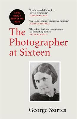 The Photographer At Sixteen | George Szirtes | Charlie Byrne's