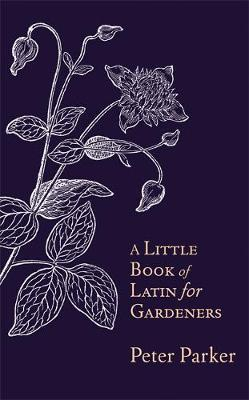 A Little Book of Latin For Gardeners | Peter Parker | Charlie Byrne's