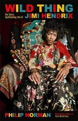 Wild Thing – The Short, Spellbinding Life of Jimi Hendrix | Philip Norman | Charlie Byrne's