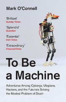 To Be A Machine | Mark O'Connell | Charlie Byrne's