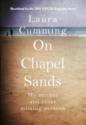 Laura Cumming | On Chapel Sands: My mother and other missing persons | 9781784708634 | Daunt Books