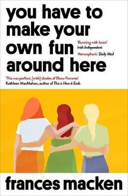 Frances Macken | You Have to Make Your Own fun Around Here | 9781786078605 | Daunt Books