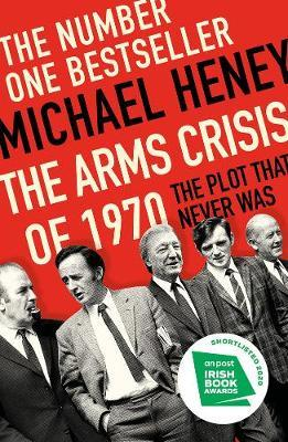 The Arms Crisis of 1970: The Plot That Never Was | Michael Heney | Charlie Byrne's