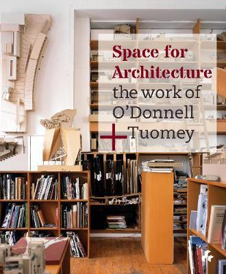 Space For Architecture: The Work of O'donnell+tuomey | O'Donnell & Twomey | Charlie Byrne's