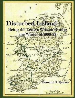 Disturbed Ireland: Being The Letters Written During The Winter 1880-81 | Bernard H. Becker | Charlie Byrne's