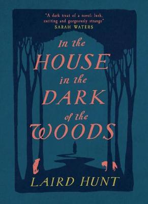 in the House in the Darkof the Woods | Laird Hunt | Charlie Byrne's