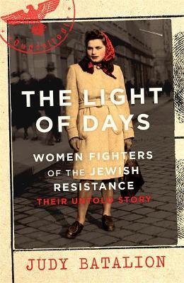 The Light of Days: Women Fighters of the Jewish Resistance (their Untold Story)   Judy Batalion   Charlie Byrne's