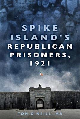 Spike Island's Republican Prisoners, 1921 by Tom O'Neill