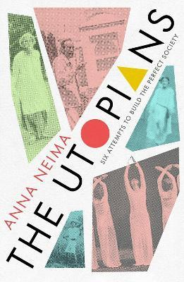 Anna Niema | The Utopians: Six Attempts to Build the Perfect Society | 9781529023077 | Daunt Books