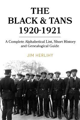 The Black & Tans, 1920-1921: A Complete Alphabetical List, Short History and Genealogical Guide | Jim Herlihy | Charlie Byrne's