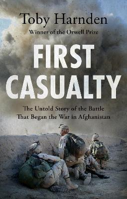 Toby Harnden | First Casualty | 9781787396449 | Daunt Books