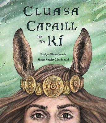 Bridget Bhreathnach | Cluasa Capaill ar an Rí | 9781910945605 | Daunt Books