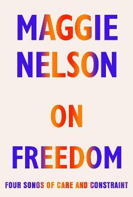 On Freedom | Maggie Nelson | Charlie Byrne's
