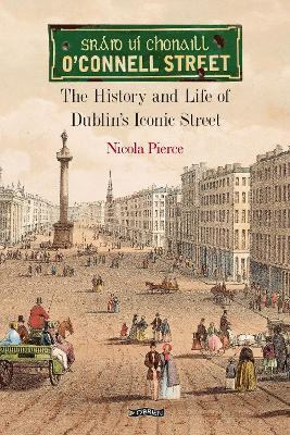 O'Connell Street: The History and Life of Dublin's Iconic Street   Nicola Pierce   Charlie Byrne's