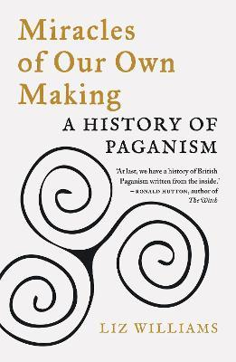 Liz Williams | Miracles of Our Own Making: A History of Paganism | 9781789144710 | Daunt Books