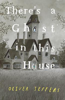 Oliver Jeffers | There's a Ghost in this House | 9780008298357 | Daunt Books