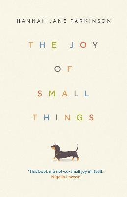 The Joy of the Small Things   Hannah Jane Parkinson   Charlie Byrne's